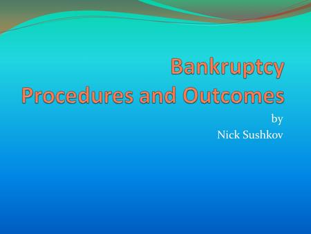 By Nick Sushkov. Questions to Generate Discussion What is bankruptcy? Bankruptcy is a federal court process that can help one eliminate legal responsibility.