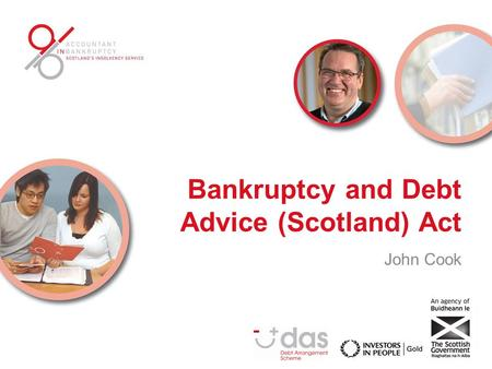 Bankruptcy and Debt Advice (Scotland) Act John Cook.