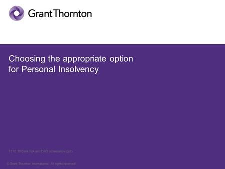 © Grant Thornton International. All rights reserved. Choosing the appropriate option for Personal Insolvency 11 10 18 Bank IVA and DRO screenshow.pptx.