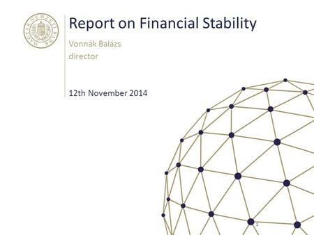 Report on Financial Stability Vonnák Balázs director 1 12th November 2014.