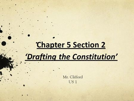 Chapter 5 Section 2 'Drafting the Constitution'