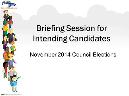 Briefing Session for Intending Candidates November 2014 Council Elections.