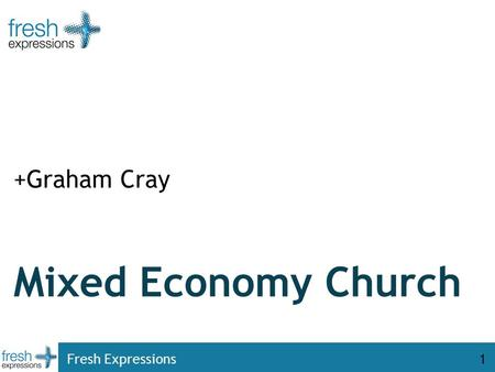 Fresh Expressions1 Mixed Economy Church +Graham Cray.