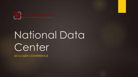 National Data Center 2014 USER CONFERENCE. Introductions  David Shapiro, NDC: Introductions, Information Authorization, Deep Linking  David Snapp, NDC: