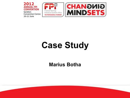 Case Study Marius Botha. This case study is based on the six-step financial planning process, which is also recommended by the Financial Planning Institute.