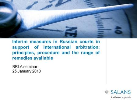 Interim measures in Russian courts in support of international arbitration: principles, procedure and the range of remedies available BRLA seminar 25 January.