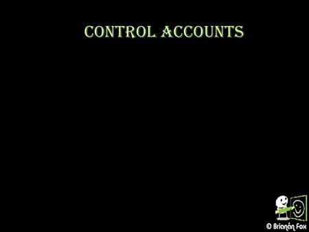 Control Accounts. Debtors Control Accounts Debtors Control Account Source Opening BalanceFrom previous period Opening BalanceFrom previous period Credit.