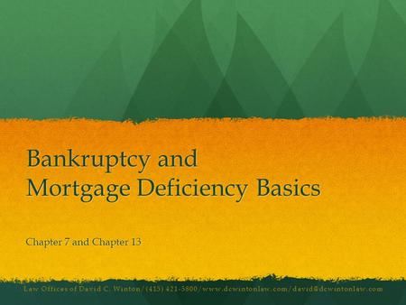Law Offices of David C. Winton/(415) Bankruptcy and Mortgage Deficiency Basics Chapter 7 and Chapter.