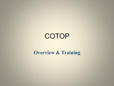 COTOP Overview & Training. . HISTORY OF COTOP: The Chancellor's Office is authorized to contract with community college districts to implement Section.