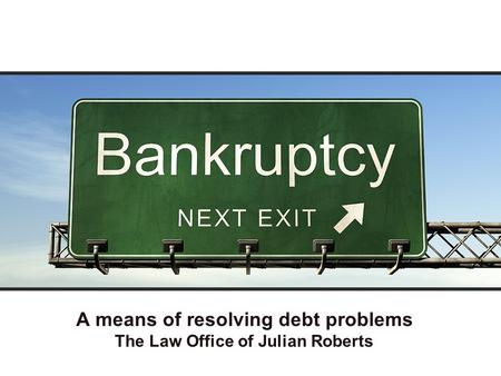 A means of resolving debt problems The Law Office of Julian Roberts.