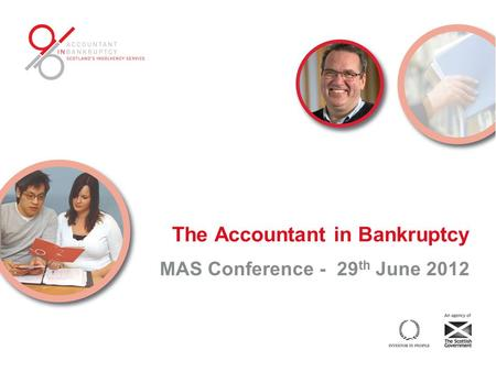 The Accountant in Bankruptcy MAS Conference - 29 th June 2012.