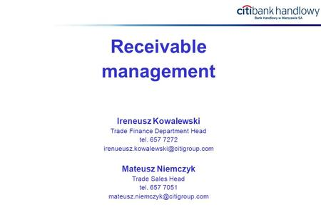 Receivable management Ireneusz Kowalewski Trade Finance Department Head tel. 657 7272 Mateusz Niemczyk Trade Sales Head.