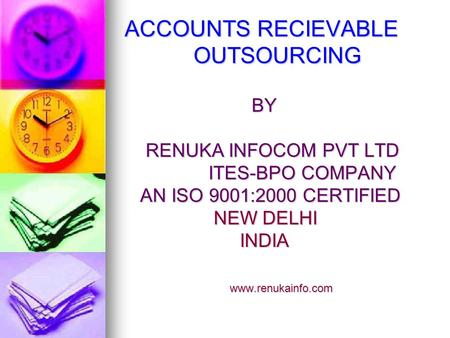 ACCOUNTS RECIEVABLE OUTSOURCING BY BY RENUKA INFOCOM PVT LTD RENUKA INFOCOM PVT LTD ITES-BPO COMPANY ITES-BPO COMPANY AN ISO 9001:2000 CERTIFIED AN ISO.