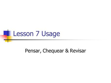 "Lesson 7 Usage Pensar, Chequear & Revisar. Pensar means ""to think"" It has a spelling change in the yo, tú, ella and ellos forms. Pensar Yo PiensoNosotrosPensamos."