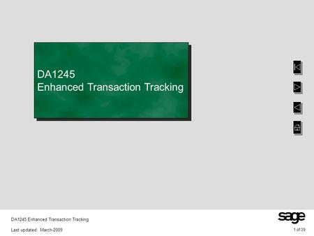 1 of 39 DA1245 Enhanced Transaction Tracking Last updated: March-2009 DA1245 Enhanced Transaction Tracking.