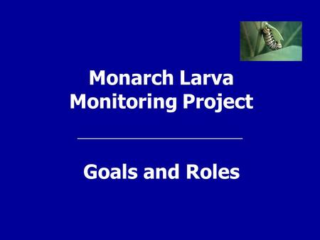 Monarch Larva Monitoring Project Goals and Roles.
