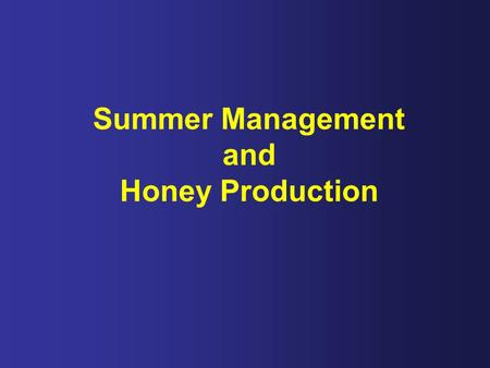 Summer Management and Honey Production. Summer Management Many commercial beekeepers are working hard to get their bees ready for pollination.