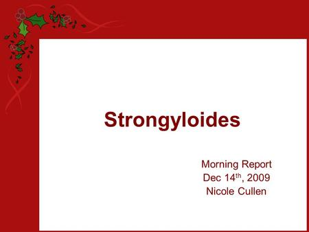 Strongyloides Morning Report Dec 14 th, 2009 Nicole Cullen.
