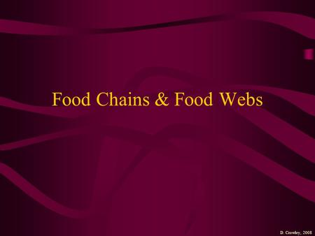 Food Chains & Food Webs D. Crowley, 2008.