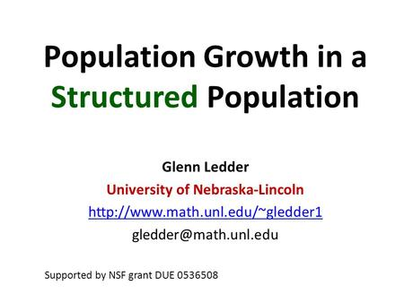Population Growth in a Structured Population Glenn Ledder University of Nebraska-Lincoln  Supported.
