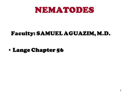 NEMATODES Faculty: SAMUEL AGUAZIM, M.D. Lange Chapter 56.