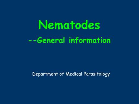 Nematodes --General information Department of Medical Parasitology.