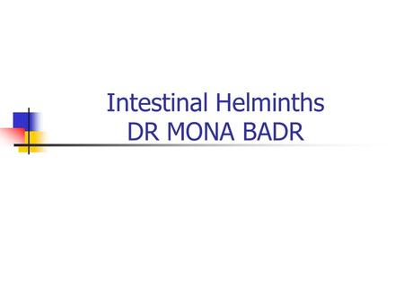 Intestinal Helminths DR MONA BADR. CLASSIFICATION OF PARASITES PROTOZOAHELMINTHS Unicellular Single cell for all functions Multicellular Specialized cells.