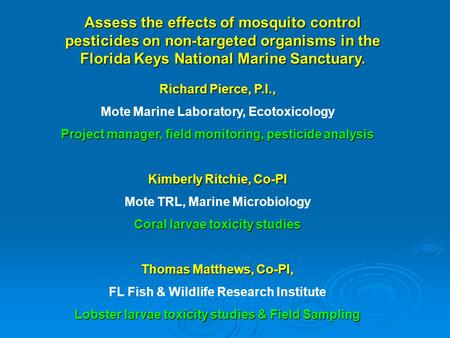 Assess the effects of mosquito control pesticides on non-targeted organisms in the Florida Keys National Marine Sanctuary. Richard Pierce, P.I., Mote Marine.