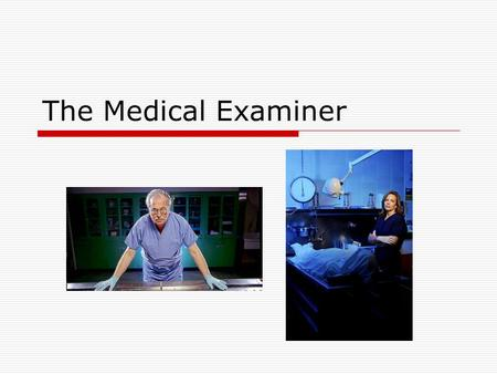 The Medical Examiner.