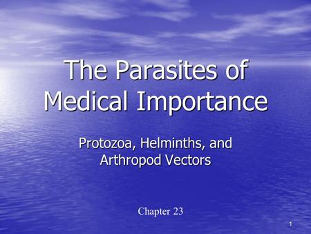 The Parasites of Medical Importance Protozoa, Helminths, and Arthropod Vectors 1 Chapter 23.