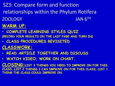 SZ3: Compare form and function relationships within the Phylum Rotifera ZOOLOGY JAN 6 TH WARM UP: COMPLETE LEARNING STYLES QUIZ (RECORD YOUR RESULTS ON.