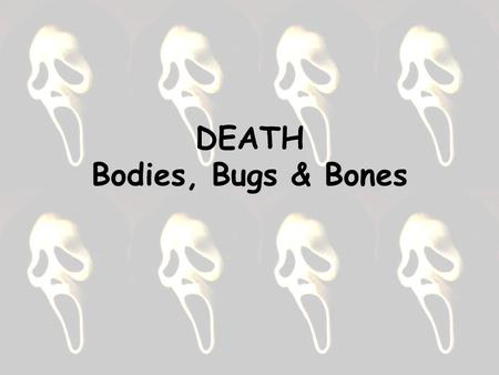 DEATH Bodies, Bugs & Bones. Back in the day …  17 th century: anyone in a coma or with a weak heartbeat was presumed dead & buried  fear of being.