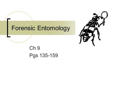Forensic Entomology Ch 9 Pgs 135-159.