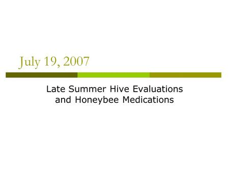 July 19, 2007 Late Summer Hive Evaluations and Honeybee Medications.