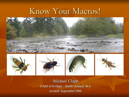 Michael Clapp CAM Jr/Sr High ~ Battle Ground, WA revised: September 2006 Know Your Macros!