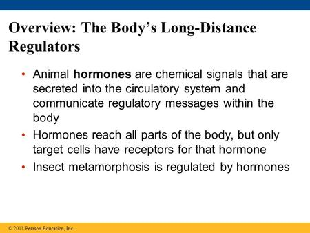 Overview: The Body's Long-Distance Regulators Animal hormones are chemical signals that are secreted into the circulatory system and communicate regulatory.