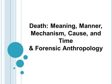 Death: Meaning, Manner, Mechanism, Cause, and Time & Forensic Anthropology.