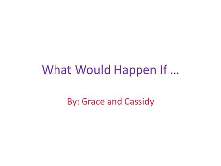 What Would Happen If … By: Grace and Cassidy. 1 Element of a Food Web Disappeared? Tadpoles Fish Snail Pick One.