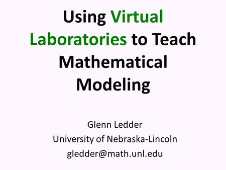 Using Virtual Laboratories to Teach Mathematical Modeling Glenn Ledder University of Nebraska-Lincoln