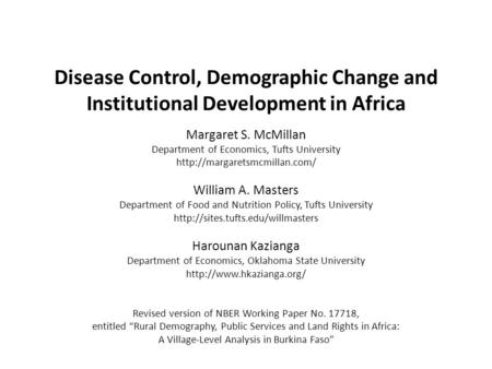 Disease Control, Demographic Change and Institutional Development in Africa Margaret S. McMillan Department of Economics, Tufts University