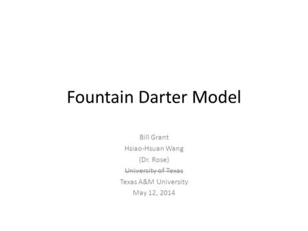 Fountain Darter Model Bill Grant Hsiao-Hsuan Wang (Dr. Rose) University of Texas Texas A&M University May 12, 2014.
