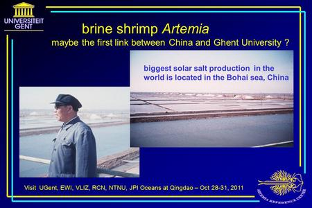 Visit UGent, EWI, VLIZ, RCN, NTNU, JPI Oceans at Qingdao – Oct 28-31, 2011 brine shrimp Artemia maybe the first link between China and Ghent University.