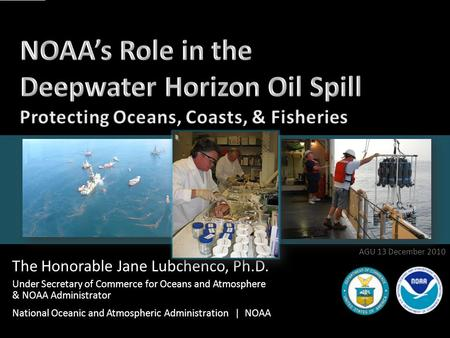 The Honorable Jane Lubchenco, Ph.D. Under Secretary of Commerce for Oceans and Atmosphere & NOAA Administrator National Oceanic and Atmospheric Administration.