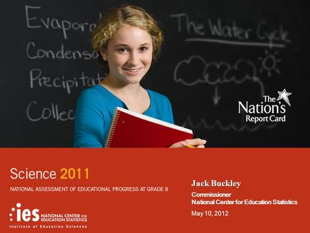 Jack Buckley Commissioner National Center for Education Statistics May 10, 2012.