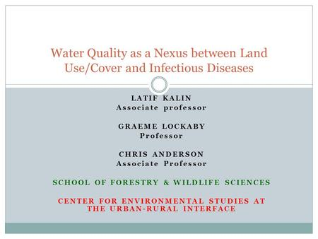 LATIF KALIN Associate professor GRAEME LOCKABY Professor CHRIS ANDERSON Associate Professor SCHOOL OF FORESTRY & WILDLIFE SCIENCES CENTER FOR ENVIRONMENTAL.