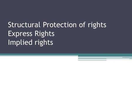 Structural Protection of rights Express Rights Implied rights.