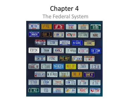Chapter 4 The Federal System. Basic Principles Two levels of government – Each assumes power from the people (in a democratic form) – Each level is considered.