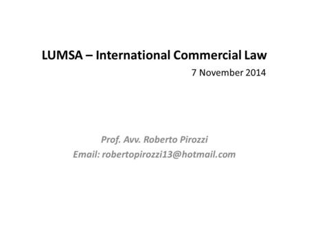 LUMSA – International Commercial Law 7 November 2014 Prof. Avv. Roberto Pirozzi