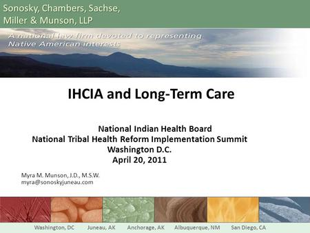 IHCIA and Long-Term Care National Indian Health Board National Tribal Health Reform Implementation Summit Washington D.C. April 20, 2011 Myra M. Munson,