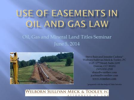 Oil, Gas and Mineral Land Titles Seminar June 5, 2014 Steve Bain and Jennifer Cadena* Welborn Sullivan Meck & Tooley, PC 1125 17 th Street, Suite 2200.